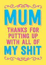 Mum, Thanks For Putting Up With All My Shit Rude Mothers Day Card