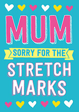 Mum Sorry For The Stretch Marks Funny Mothers Day Card
