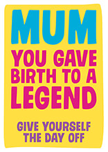 You Gave Birth To A Legend Funny Greeting Card