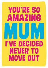 I've Decided Never To Move Out Funny Mother's Day Card